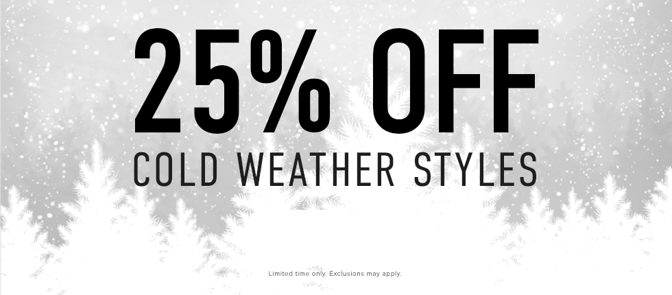 25% off Cold Weather Styles. Limited time only. Exclusions may apply. Click to shop now.